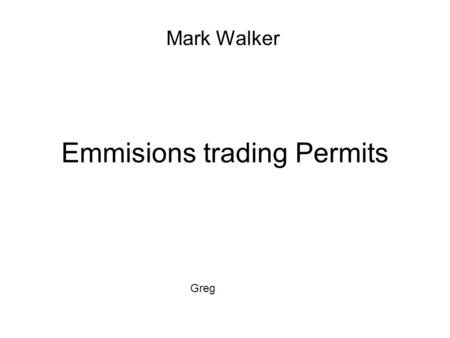 Emmisions trading Permits Mark Walker Greg. How it works Market-based approach used to control pollution Different schemes for companies and countries.