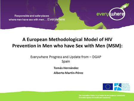 Responsible and safer places where men have sex with men.… Everywhere A European Methodological Model of HIV Prevention in Men who have Sex with Men (MSM):
