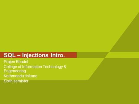 SQL – Injections Intro. Prajen Bhadel College of Information Technology & Engeneering Kathmandu tinkune Sixth semister.