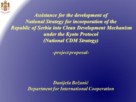 Assistance for the development of National Strategy for incorporation of the Republic of Serbia into Clean Development Mechanism under the Kyoto Protocol.