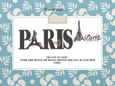 COME AND WATCH THE MAGIC UNFOLD AND FALL IN LOVE WITH PARIS.