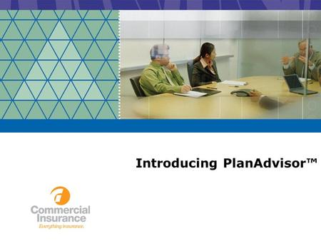 Introducing PlanAdvisor™. PlanAdvisor At Commercial Insurance Services, we see a simplified way for you to approach the benefits plan design process.