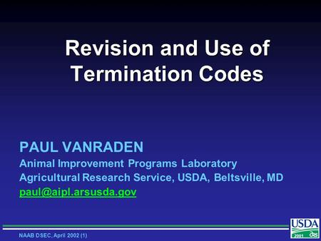 2001 NAAB DSEC, April 2002 (1) Revision and Use of Termination Codes PAUL VANRADEN Animal Improvement Programs Laboratory Agricultural Research Service,