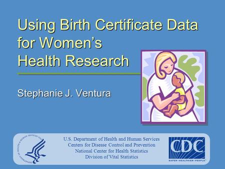 U.S. Department of Health and Human Services Centers for Disease Control and Prevention National Center for Health Statistics Division of Vital Statistics.