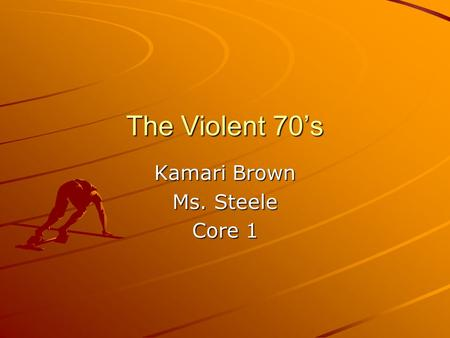 The Violent 70's Kamari Brown Ms. Steele Core 1. 1970 In 1970, protest by students at Kent state university in Kent, Ohio began on may 1 st, 1970. On.