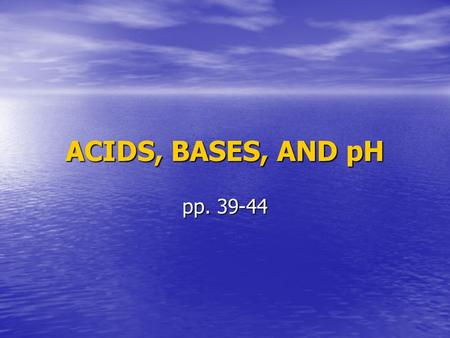 "ACIDS, BASES, AND pH pp. 39-44. Water Polar (covalent) compound Water has a positive (+) and negative (-) ""pole"" Water has a positive (+) and negative."