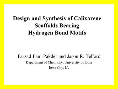 Design and Synthesis of Calixarene Scaffolds Bearing Hydrogen Bond Motifs Farzad Fani-Pakdel and Jason R. Telford Department of Chemistry, University of.