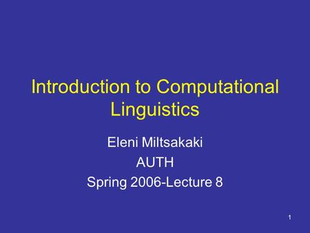 1 Introduction to Computational Linguistics Eleni Miltsakaki AUTH Spring 2006-Lecture 8.