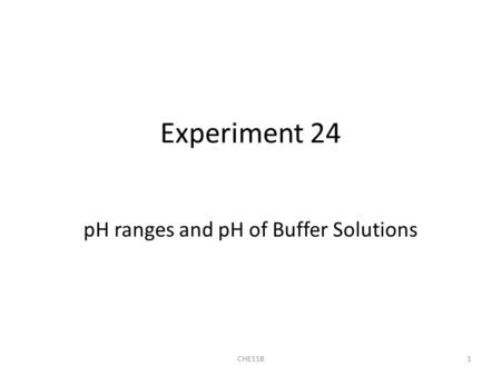 Experiment 24 pH ranges and pH of Buffer Solutions CHE1181.