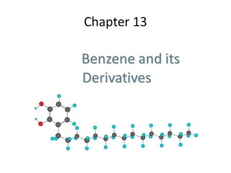 Chapter 13 Benzene and its Derivatives Benzene and its Derivatives.