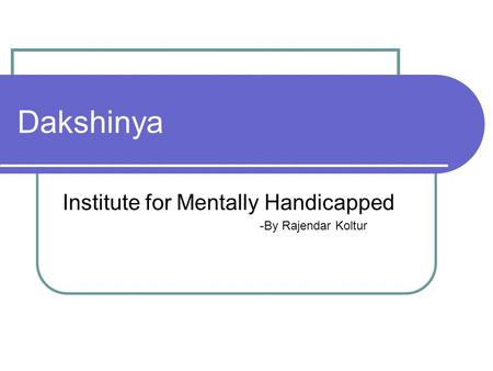 Dakshinya Institute for Mentally Handicapped -By Rajendar Koltur.