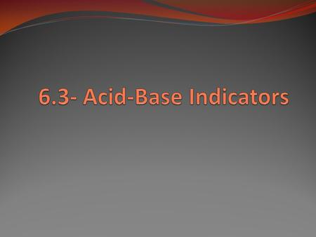 Acid-base indicators An acid base indicator is a special substance that exists in two forms ( colours) depending on it's pH level. We have already talked.