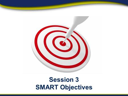 Session 3 SMART Objectives. Setting smart SMART Goals Daniel Hayden Internal Discussion October 2010 2.