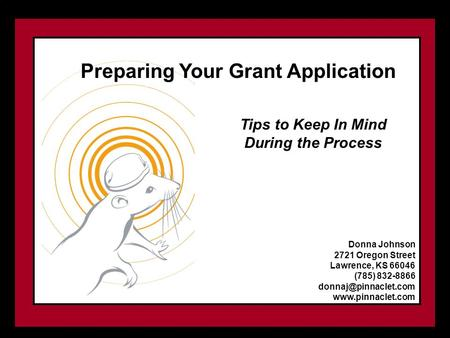 Donna Johnson 2721 Oregon Street Lawrence, KS 66046 (785) 832-8866  Preparing Your Grant Application Tips to Keep.