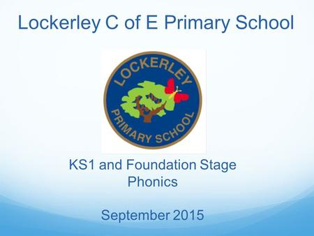 Lockerley C of E Primary School KS1 and Foundation Stage Phonics September 2015.