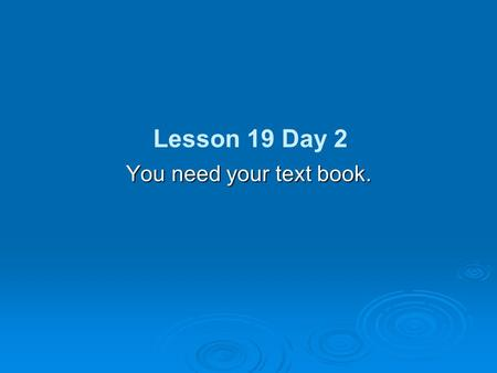 You need your text book. Lesson 19 Day 2 Phonics and Spelling  Prefixes are word parts added to root words.  What does the prefix un- mean?  not 