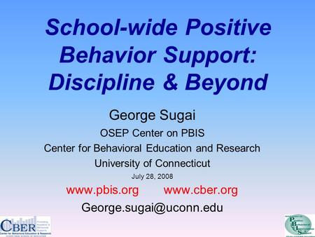 School-wide Positive Behavior Support: Discipline & Beyond George Sugai OSEP Center on PBIS Center for Behavioral Education and Research University of.
