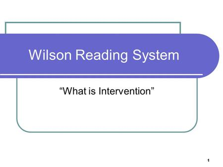 "1 Wilson Reading System ""What is Intervention"". 2 The Gift of Learning to Read When we teach a child to read we change her life's trajectory."