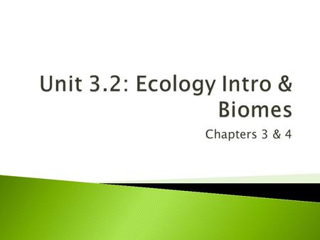 Chapters 3 & 4  Ecology: study of interactions between organisms & their environment ◦ In the broadest sense, Ecology focuses on the Biosphere Everything.