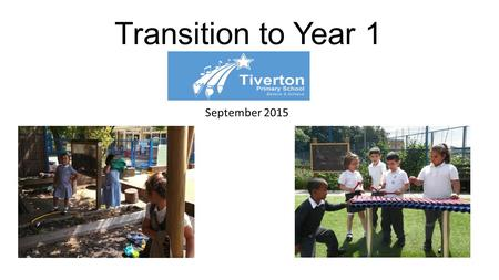 Transition to Year 1 September 2015. Welcome to Year 1 Kiwi Class Staff Team Class Teacher Teaching Assistants Ms. Ozyigit Ms. Sus Ms. Kellegher Miss.