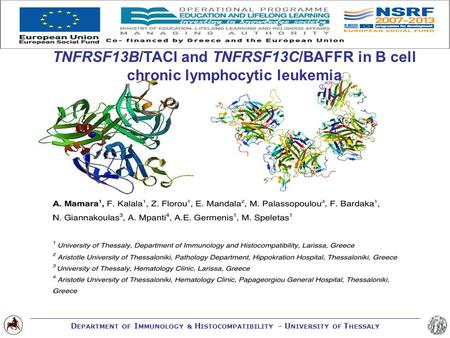 D EPARTMENT OF I MMUNOLOGY & H ISTOCOMPATIBILITY – U NIVERSITY OF T HESSALY TNFRSF13B/TACI and TNFRSF13C/BAFFR in B cell chronic lymphocytic leukemia.