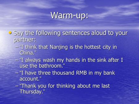 "Warm-up: Say the following sentences aloud to your partner: Say the following sentences aloud to your partner: – "" I think that Nanjing is the hottest."