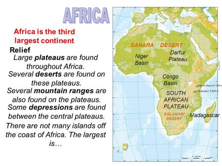 Africa is the third largest continent Relief Large plateaus are found throughout Africa. Darfur Plateau SOUTH AFRICAN PLATEAU Several deserts are found.