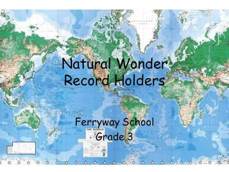 Natural Wonder Record Holders Ferryway School Grade 3.