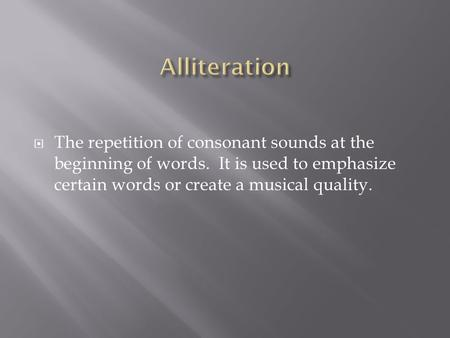  The repetition of consonant sounds at the beginning of words. It is used to emphasize certain words or create a musical quality.