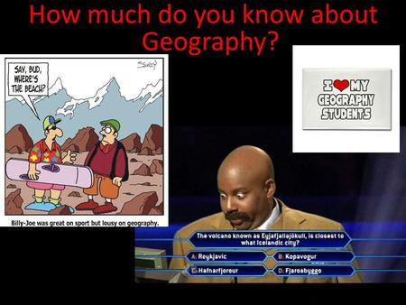 How much do you know about Geography?. 1. Name the 7 Continents.