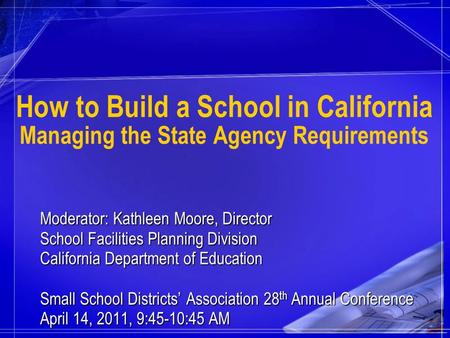 Moderator: Kathleen Moore, Director School Facilities Planning Division California Department of Education Small School Districts' Association 28 th Annual.