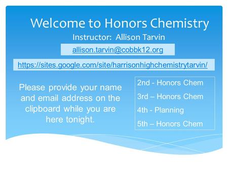 Welcome to Honors Chemistry Instructor: Allison Tarvin 2nd - Honors Chem 3rd – Honors Chem 4th - Planning 5th – Honors Chem