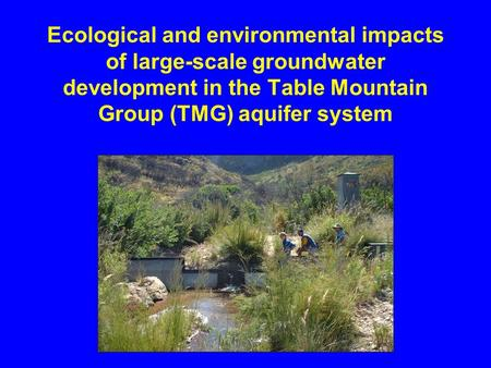 Ecological and environmental impacts of large-scale groundwater development in the Table Mountain Group (TMG) aquifer system.