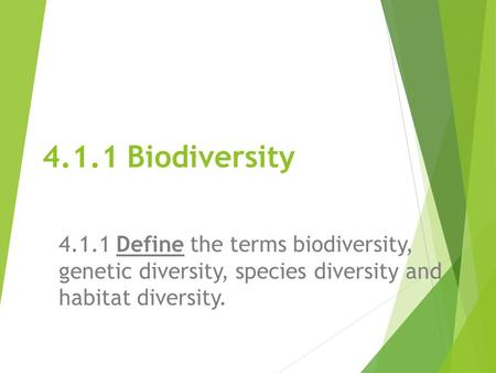 4.1.1 Biodiversity 4.1.1 Define the terms biodiversity, genetic diversity, species diversity and habitat diversity.