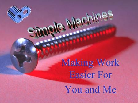 Making Work Easier For You and Me. .