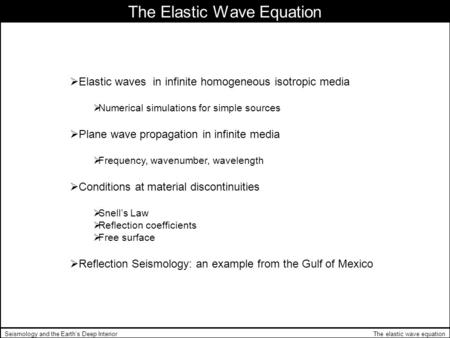 The elastic wave equationSeismology and the Earth's Deep Interior The Elastic Wave Equation  Elastic waves in infinite homogeneous isotropic media 