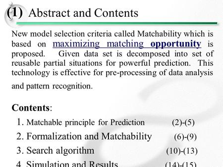 (1) Abstract and Contents New model selection criteria called Matchability which is based on maximizing matching opportunity is proposed. Given data set.
