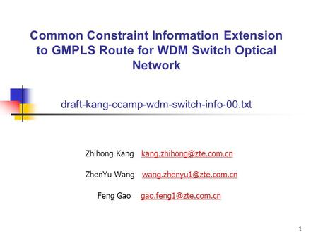 1 Common Constraint Information Extension to GMPLS Route for WDM Switch Optical Network draft-kang-ccamp-wdm-switch-info-00.txt Zhihong Kang