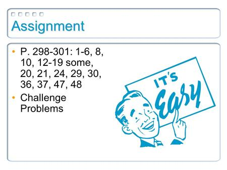 Assignment P. 298-301: 1-6, 8, 10, 12-19 some, 20, 21, 24, 29, 30, 36, 37, 47, 48 Challenge Problems.