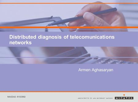 MAGDA2 - 6/12/2002 Distributed diagnosis of telecomunications networks Armen Aghasaryan.
