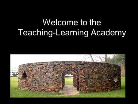 Welcome to the Teaching-Learning Academy. 2009: Celebrating 10 YEARS of STUDENT VOICES at Western Washington University.
