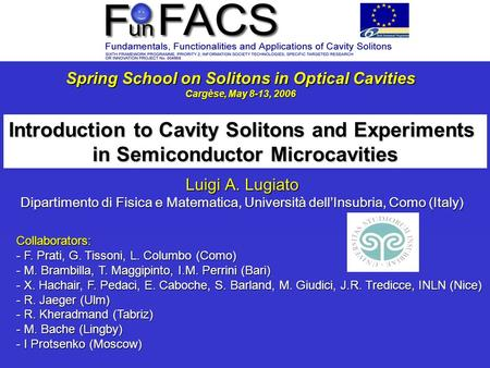 Spring School on Solitons in Optical Cavities Cargèse, May 8-13, 2006 Introduction to Cavity Solitons and Experiments in Semiconductor Microcavities Luigi.