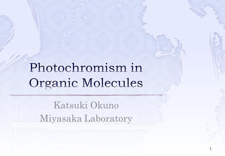 Katsuki Okuno Miyasaka Laboratory 1.  Introduction Definition Example of Photochromic Molecules History  Recent research Photochromism in single crystal.