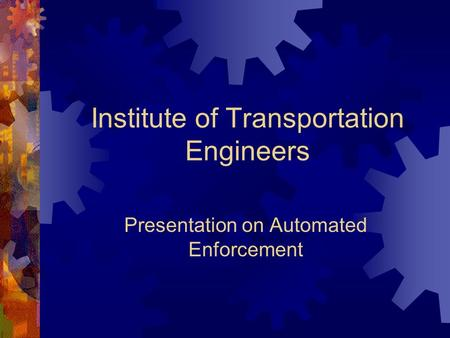 Institute of Transportation Engineers Presentation on Automated Enforcement.