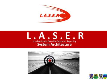 L. A. S. E. R Local Authority Security Enterprise Reporting System Architecture.