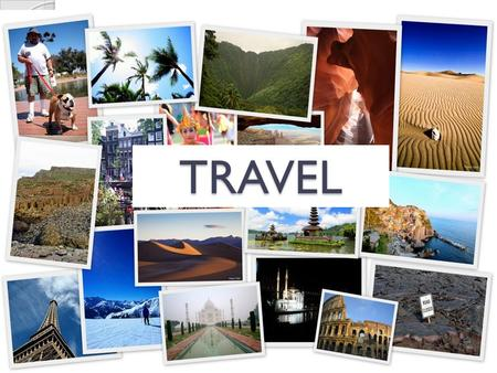 TRAVEL. travel = to go on a trip or journey; to go to visit a place (especially one that is far away) What are some places you have traveled to?