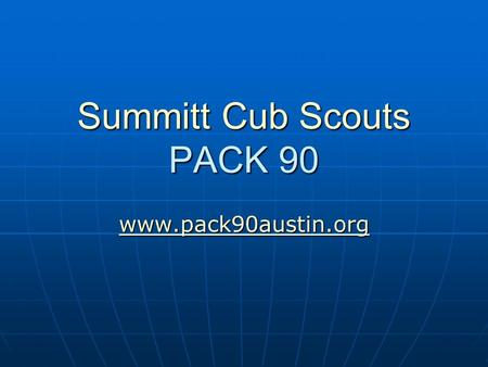 Summitt Cub Scouts PACK 90 www.pack90austin.org. Pack Leadership Jay Piersall, Cubmaster Jay Piersall, Cubmaster (David, Webelos – 4th Grade) (David,