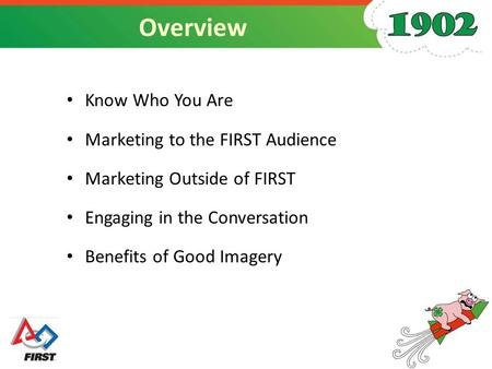 Overview Know Who You Are Marketing to the FIRST Audience Marketing Outside of FIRST Engaging in the Conversation Benefits of Good Imagery.