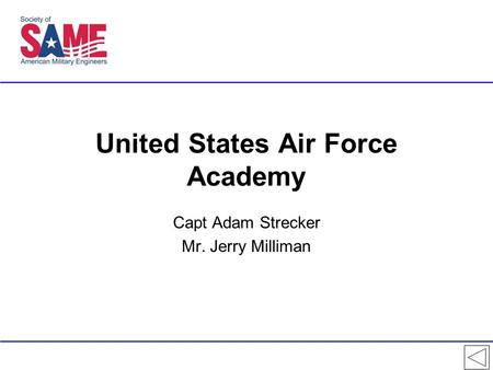 United States Air Force Academy Capt Adam Strecker Mr. Jerry Milliman.
