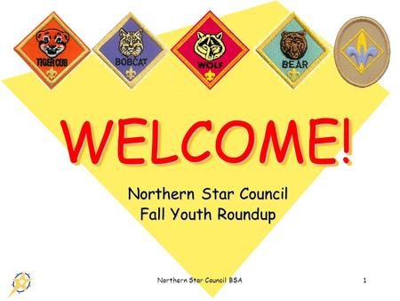 Northern Star Council BSA1 WELCOME!WELCOME! Northern Star Council Fall Youth Roundup.